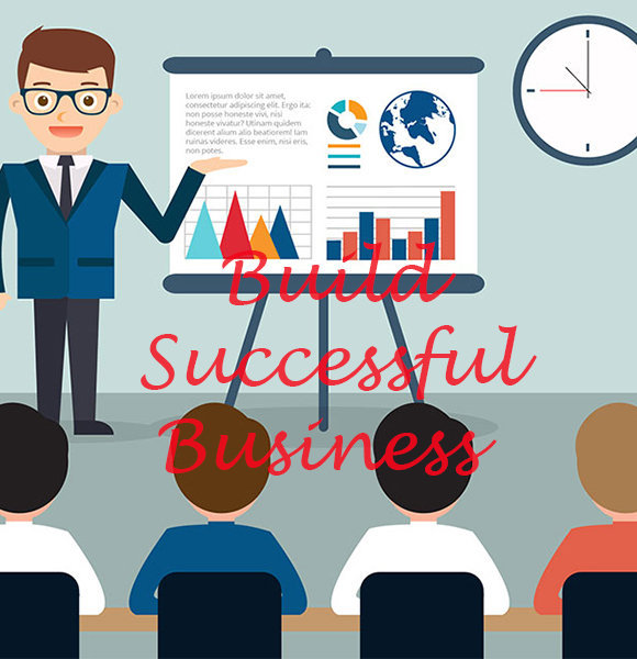 Awesome Tips To Build Successful Business - 6 Ideas And Strategies